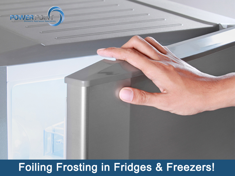 Foiling Frosting in Fridges & Freezers!